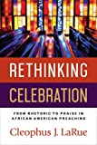 img - for Rethinking Celebration: From Rhetoric to Praise in African American Preaching book / textbook / text book