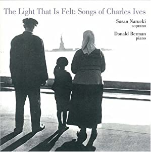 The Light That Is Felt - Songs of Charles Ives