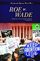 Roe V. Wade: Abortion and a Woman's Right to Privacy