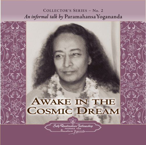 Awake in the Cosmic Dream: An Informal Talk by Paramahansa Yogananda (Collector's Series)