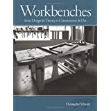 Workbenches: From Design And Theory To Construction And Use (Popular Woodworking) ~ Christopher Schwarz