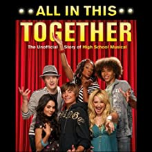 All In This Together: The Unofficial Story of High School Musical (       UNABRIDGED) by Scott Thomas Narrated by Cassandra Morris
