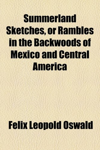 Summerland Sketches, or Rambles in the Backwoods of Mexico and Central America