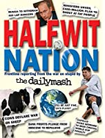 Halfwit Nation: Frontline reporting from the war on stupid by the Daily Mash