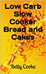 Low Carb Slow Cooker Bread and Cakes...