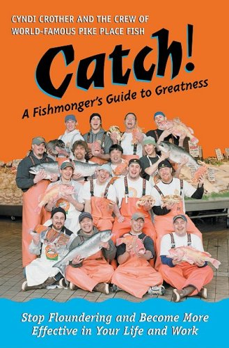 Image for Catch!: A Fishmonger's Guide to Greatness