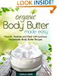 Organic Body Butter Made Easy: Nouris...