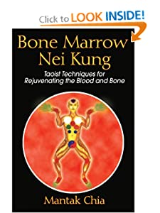 Bone Marrow Nei Kung: Taoist Techniques for Rejuvenating the Blood and Bone [Paperback] — by Mantak Chia