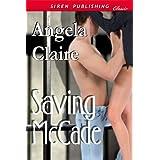 Saving McCade (Siren Publishing Classic) ~ Angela Claire