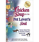 img - for Chicken Soup for the Pet Lover's Soul: Stories about Pets as Teachers, Healers, Heroes and Friends (Chicken Soup for the Soul) (Paperback) - Common book / textbook / text book