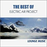 echange, troc Electric Air Project - The Best of Electric Air Project - Lounge Music