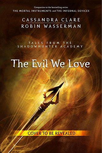 Cassandra Clare - The Evil We Love (Tales from the Shadowhunter Academy 5): Y Dyddiadur Bach