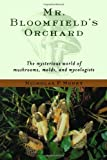 img - for By Nicholas P. Money Mr. Bloomfield's Orchard: The Mysterious World of Mushrooms, Molds, and Mycologists book / textbook / text book