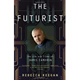 The Futurist: The Life and Films of James Cameronby Rebecca Keegan