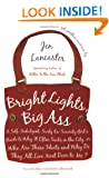 Bright Lights, Big Ass: A Self-Indulgent, Surly, Ex-Sorority Girl's Guide to Why It Often Sucks in the City, or Who Are These Idiots and Why D