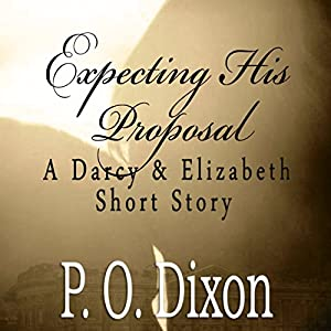 Expecting His Proposal: A Darcy and Elizabeth Short Story Audiobook