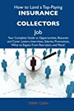 img - for How to Land a Top-Paying Insurance collectors Job: Your Complete Guide to Opportunities, Resumes and Cover Letters, Interviews, Salaries, Promotions, What to Expect From Recruiters and More book / textbook / text book
