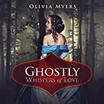 Ghostly Whispers of Love | Olivia Myers