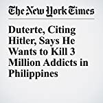 Duterte, Citing Hitler, Says He Wants to Kill 3 Million Addicts in Philippines | Felipe Villamor