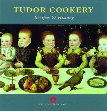 Tudor Cookery: Recipes and History (None)