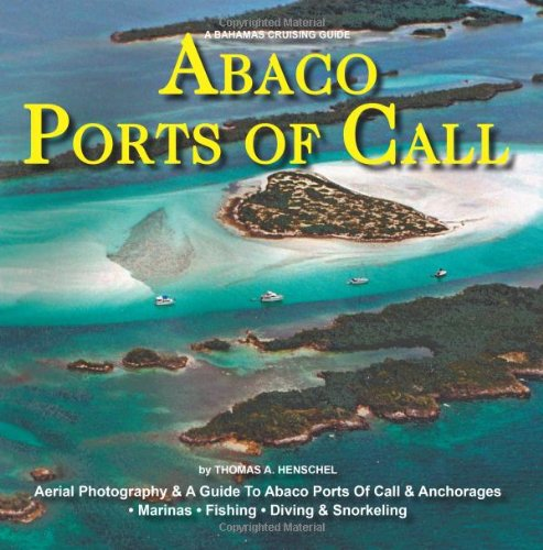 A Bahamas Cruising Guide -- Abaco Ports Of Call: A Guide To Abaco Ports Of Call And Anchorages (Volume 3)