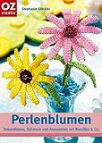 Perlenblumen - Dekorationen, Schmuck und Accessoires mit Rocailles & Co. -