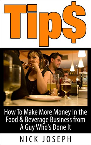 Nick Joseph - Tips: How To Make More Money In the Food & Beverage Business from A Guy Who's Done It