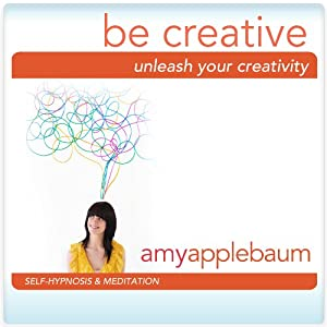 Unleash Your Creativity: Be Creative (Self-Hypnosis & Meditation) | [ Amy Applebaum Hypnosis]