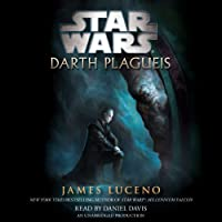 Star Wars: Darth Plagueis (       UNABRIDGED) by James Luceno Narrated by Daniel Davis