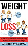 Weight Loss: 30 Tips On How To Lose Weight Fast Without Pills Or Surgery, Weight Loss Motivation And Fat Burning Strategies (How To Lose Weight Tips, Extreme ... Weight Loss Motivation Tricks Book 1)