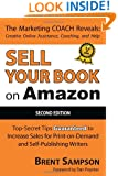 "Sell Your Book on Amazon: The Book Marketing COACH Reveals Top-Secret ""How-to"" Tips Guaranteed to Increase Sales for Print-on-Demand and Self-Publishing Writers"