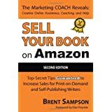 "Sell Your Book on Amazon: The Book Marketing COACH Reveals Top-Secret ""How-to"" Tips Guaranteed to Increase Sales for Print-on-Demand and Self-Publishing Writers ~ Brent Sampson"