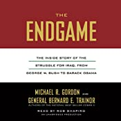 The Endgame: The Inside Story of the Struggle for Iraq, from George W. Bush to Barack Obama | [Michael R. Gordon, Bernard E. Trainor]