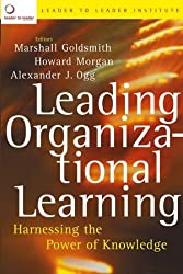 Leading Organizational Learning: Harnessing the Power of Knowledge (J-B US non-Franchise Leadership)