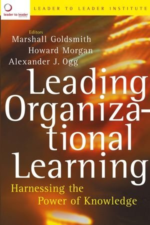 Leading Organizational Learning: Harnessing the Power of...