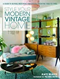 Kate Beavis Style your Modern Vintage Home: A guide to buying, restoring and styling from the 1920s to 1990s