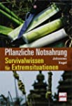 Pflanzliche Notnahrung: Survivalwisse...