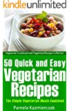 50 Quick and Easy Vegetarian Recipes - The Simple Vegetarian Meals Cookbook (Vegetarian Cookbook and Vegetarian Recipes Collection 14) (English Edition)