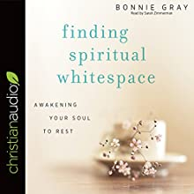Finding Spiritual Whitespace Audiobook by Bonnie Gray, Jon Acuff - foreword Narrated by Sarah Zimmerman