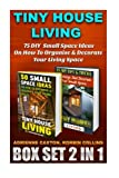 Tiny House Living BOX SET 2 IN 1: 75 DIY  Small Space Ideas On How To Organise & Decorate Your Living Space: (How to Live Fully in a Small Space, ... your home, shipping container homes)
