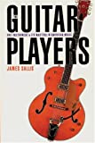 The Guitar Players: One Instrument and Its Masters in American Music (Bison Book) (0803292252) by Sallis, James