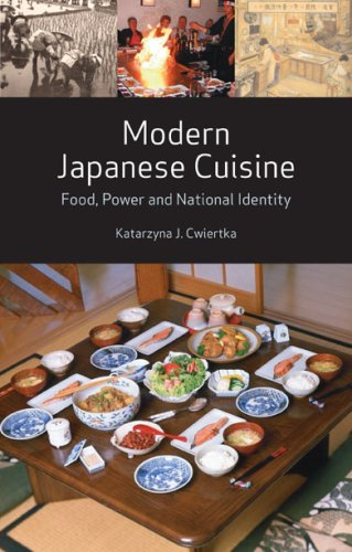 Modern Japanese Cuisine: Food, Power and National Identity by Katarzyna J. Cwiertka