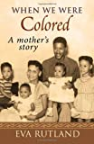 img - for When We Were Colored: A Mother's Story book / textbook / text book