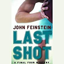 Last Shot: A Final Four Mystery Audiobook by John Feinstein Narrated by John Feinstein
