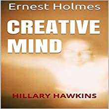 Creative Mind (       UNABRIDGED) by Ernest Holmes Narrated by Hillary Hawkins
