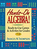 Hands-On Algebra: Ready-To-Use Games & Activities for Grades 7-12