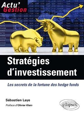 Stratégies d'Investissement : Les secrets de la fortune des hedge funds de Sébastien Laye