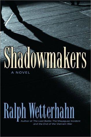 Shadowmakers: A Novel by Ralph Wetterhahn (2002-10-21)