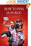 How to Piss in Public: From Teenage R...