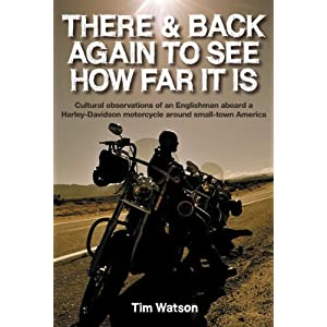 There & Back Again To See How Far It Is: Cultural Observations of an Englishman Aboard a Harley-Davidson Motorcycle Across Small-Town America